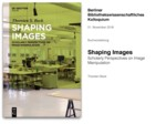 "Buchvorstellung ""Shaping Images – Scholarly Perspectives on Image Manipulation"""