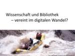 Antrittsvorlesung: Wissenschaft und Bibliothek – vereint im digitalen Wandel?