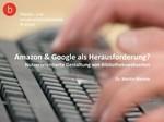 Amazon & Google als Herausforderung? Nutzerorientierte Gestaltung von Bibliothekswebseiten