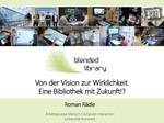 Blended Library: Von der Vision zur Wirklichkeit. Eine Bibliothek mit Zukunft!?